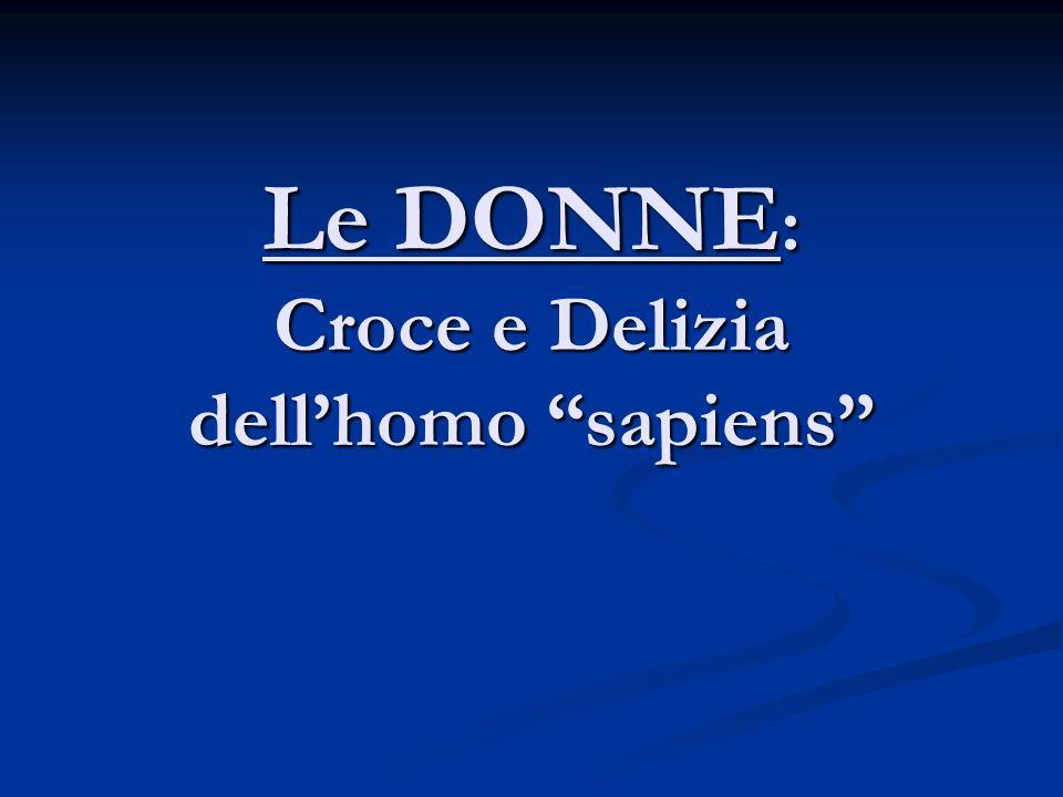 Le DONNE: Croce e Delizia dell'homo sapiens