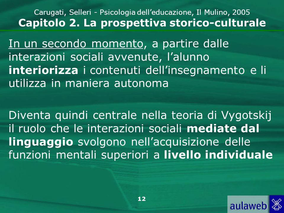 Carugati, Selleri - Psicologia dell'educazione, Il Mulino, 2005 Capitolo 2. La prospettiva storico-culturale