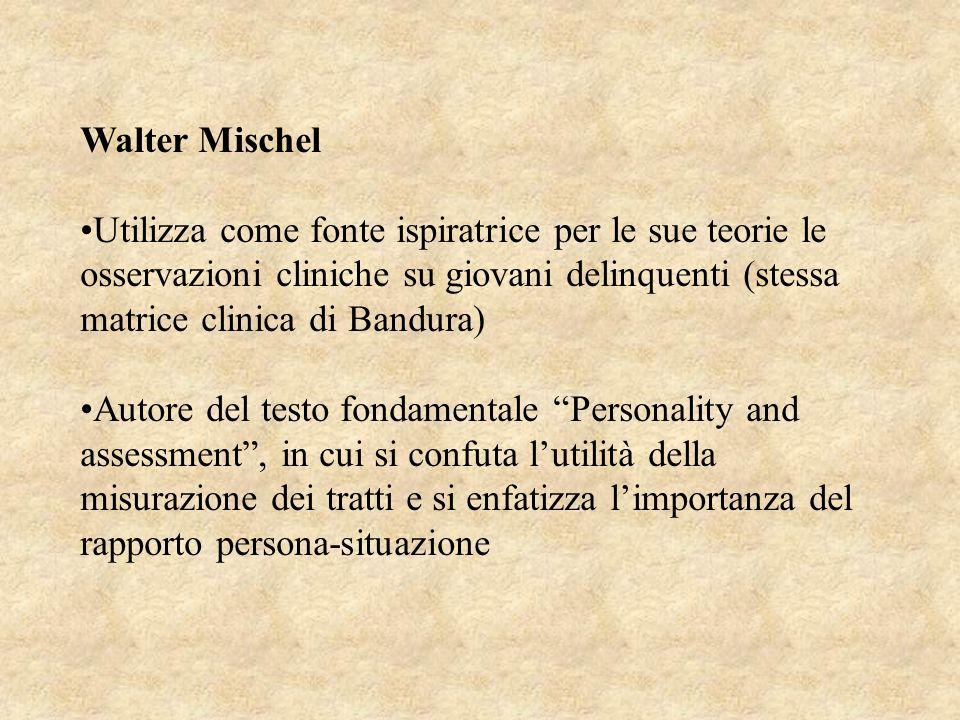 Walter Mischel Utilizza come fonte ispiratrice per le sue teorie le osservazioni cliniche su giovani delinquenti (stessa matrice clinica di Bandura)