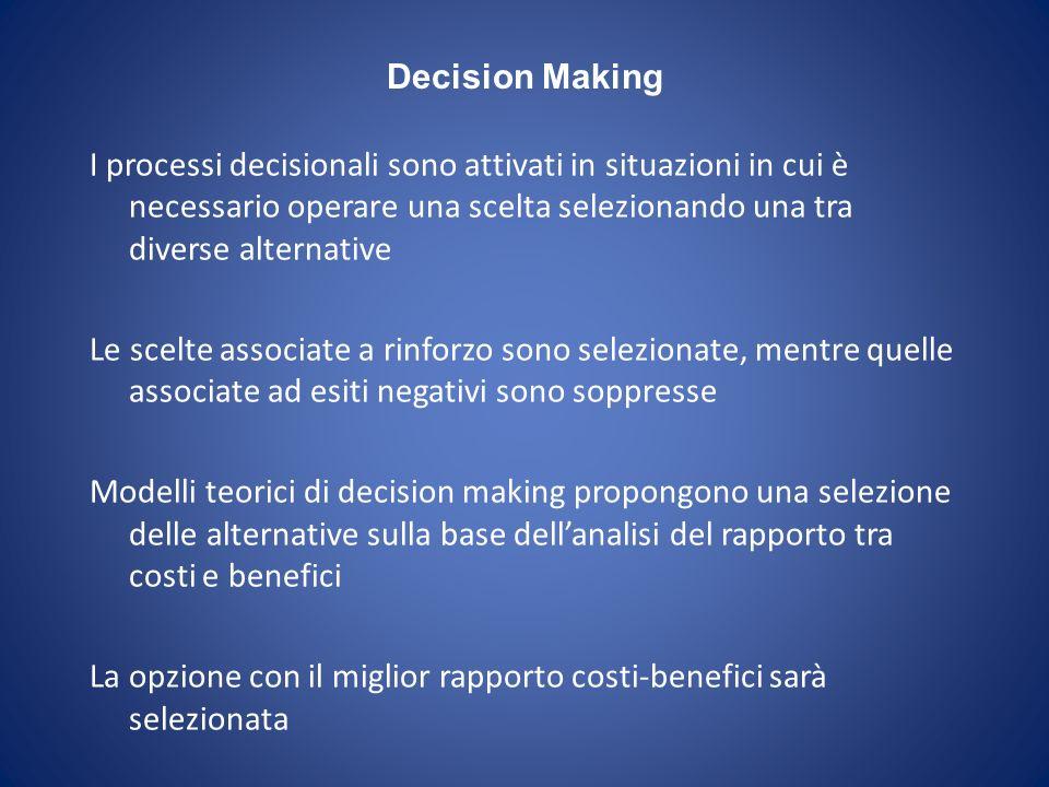Decision Making I processi decisionali sono attivati in situazioni in cui è necessario operare una scelta selezionando una tra diverse alternative.