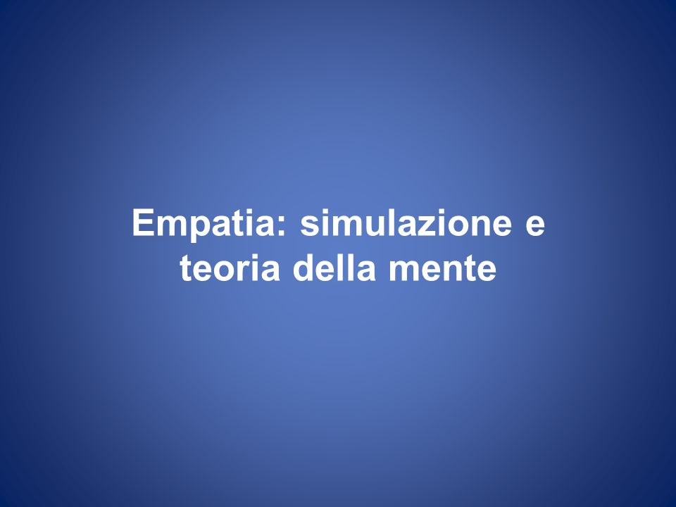 Empatia: simulazione e teoria della mente