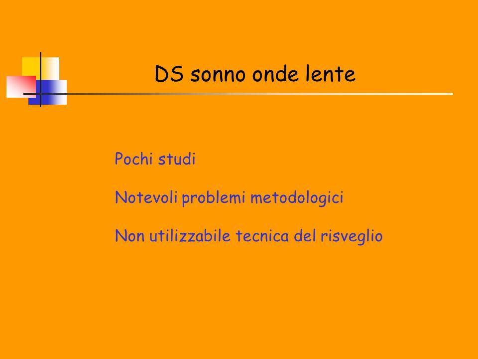 DS sonno onde lente Pochi studi Notevoli problemi metodologici