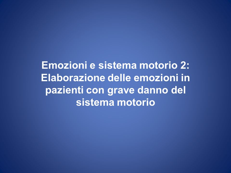 Emozioni e sistema motorio 2: Elaborazione delle emozioni in pazienti con grave danno del sistema motorio