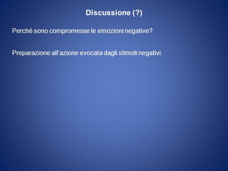 Discussione ( ) Perché sono compromesse le emozioni negative