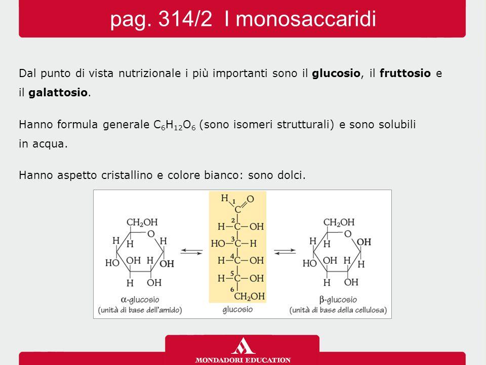 pag. 314/2 I monosaccaridi Dal punto di vista nutrizionale i più importanti sono il glucosio, il fruttosio e.