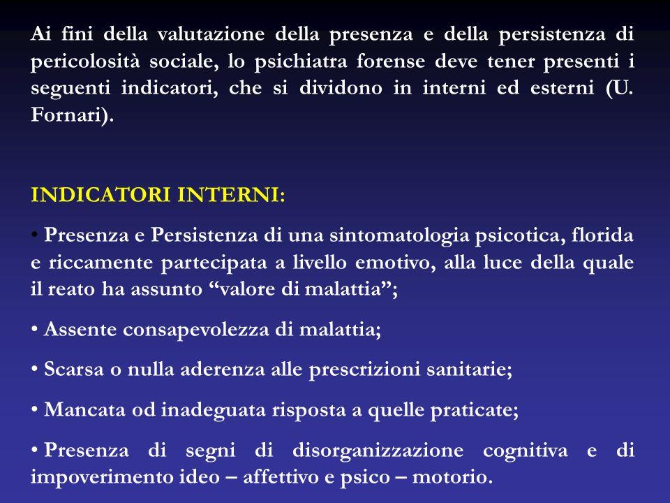 Ai fini della valutazione della presenza e della persistenza di pericolosità sociale, lo psichiatra forense deve tener presenti i seguenti indicatori, che si dividono in interni ed esterni (U. Fornari).