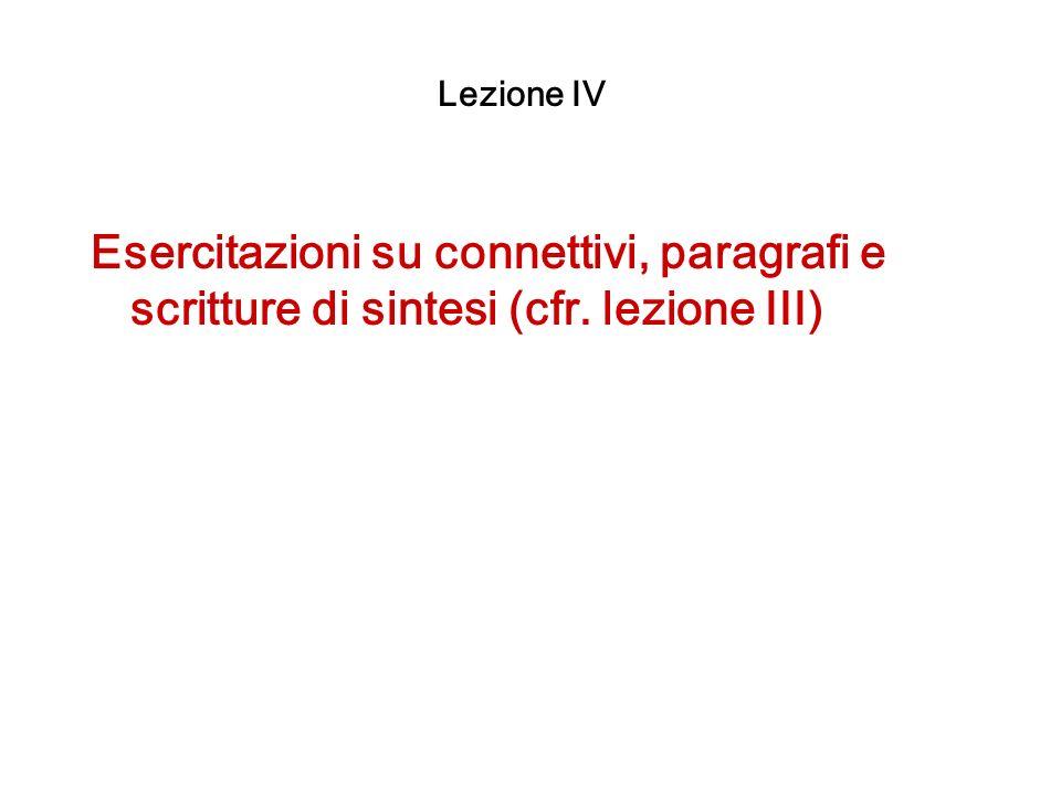 Lezione IV Esercitazioni su connettivi, paragrafi e scritture di sintesi (cfr. lezione III)