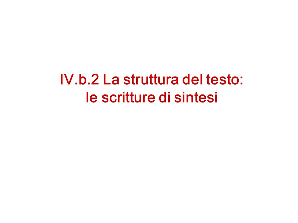 IV.b.2 La struttura del testo: le scritture di sintesi
