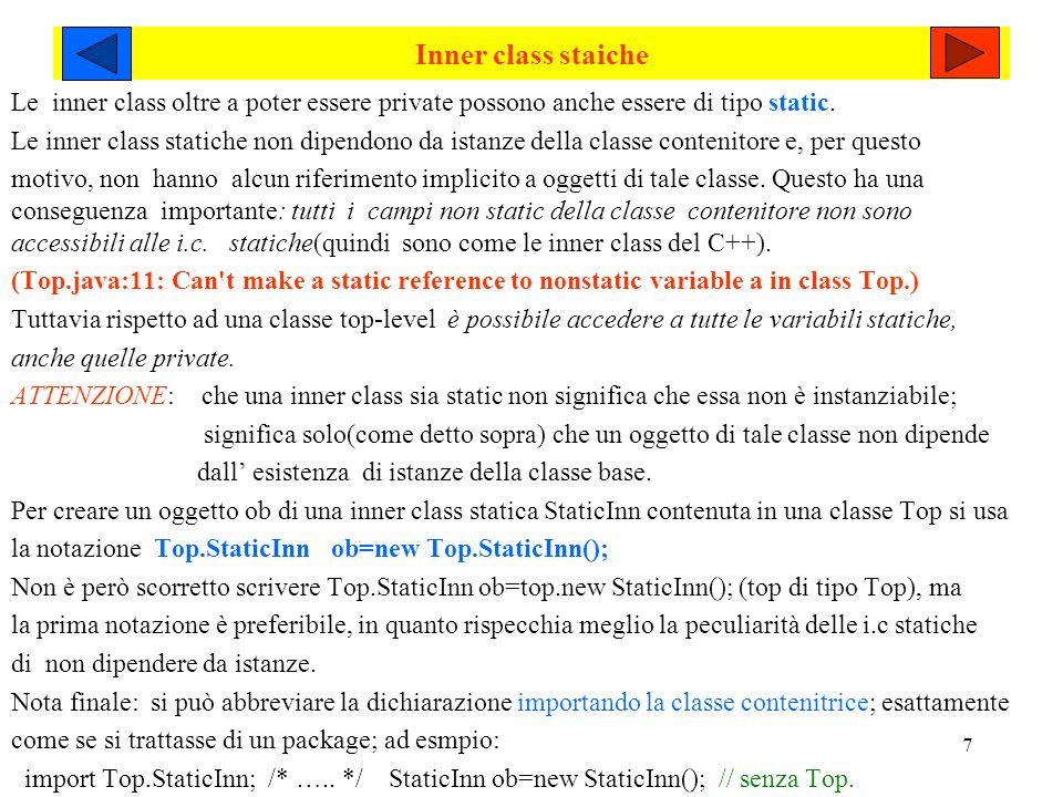 Inner class staiche Le inner class oltre a poter essere private possono anche essere di tipo static.