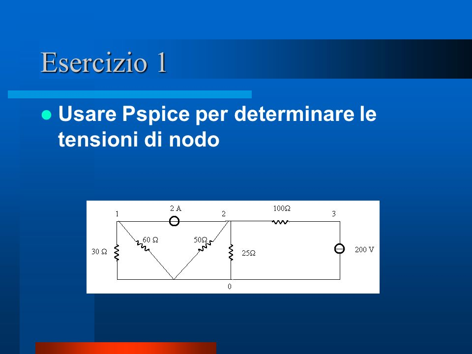 Esercizio 1 Usare Pspice per determinare le tensioni di nodo