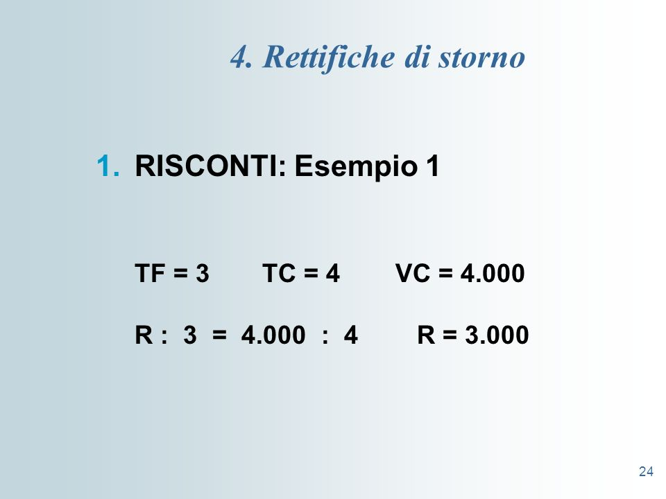4. Rettifiche di storno RISCONTI: Esempio 1 TF = 3 TC = 4 VC = 4.000