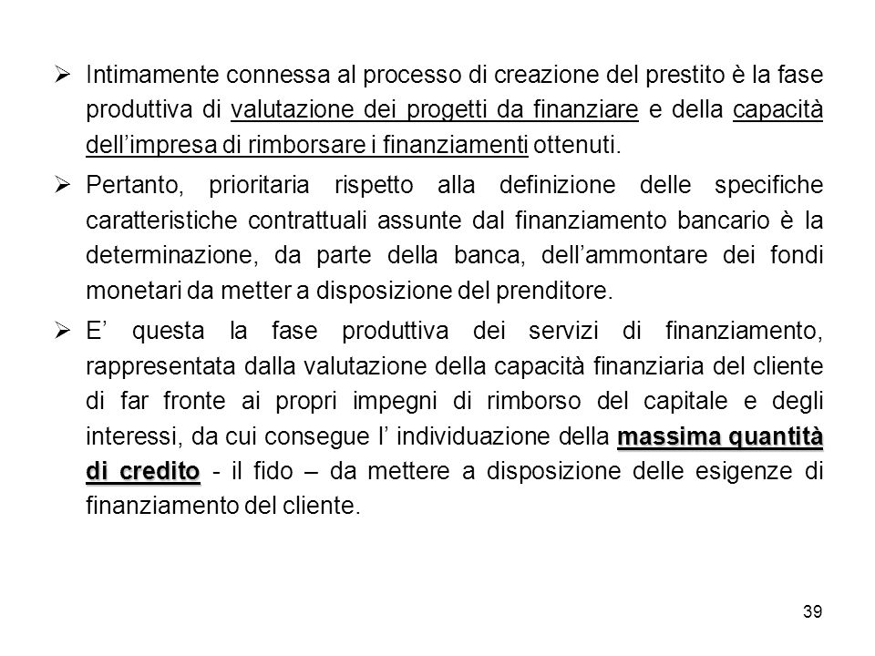 Intimamente connessa al processo di creazione del prestito è la fase produttiva di valutazione dei progetti da finanziare e della capacità dell'impresa di rimborsare i finanziamenti ottenuti.