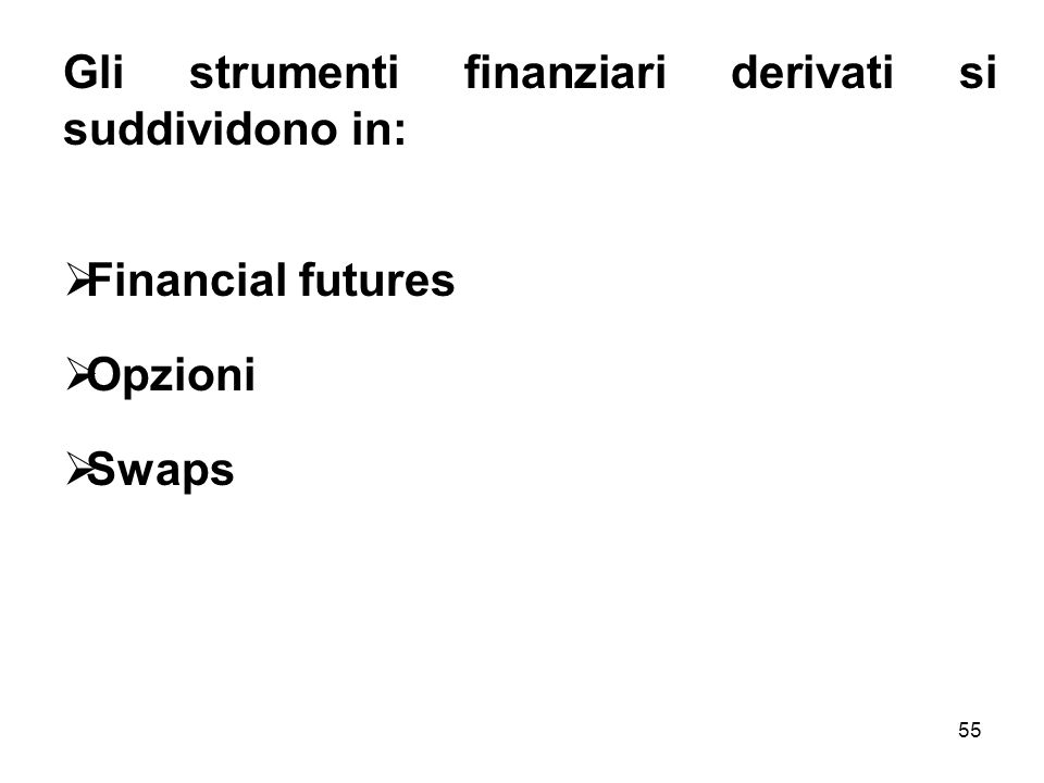 Gli strumenti finanziari derivati si suddividono in: