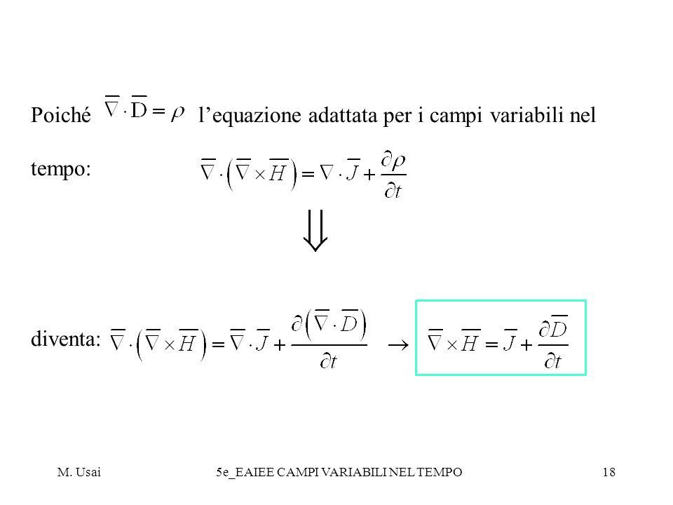 Poiché l'equazione adattata per i campi variabili nel tempo: diventa:
