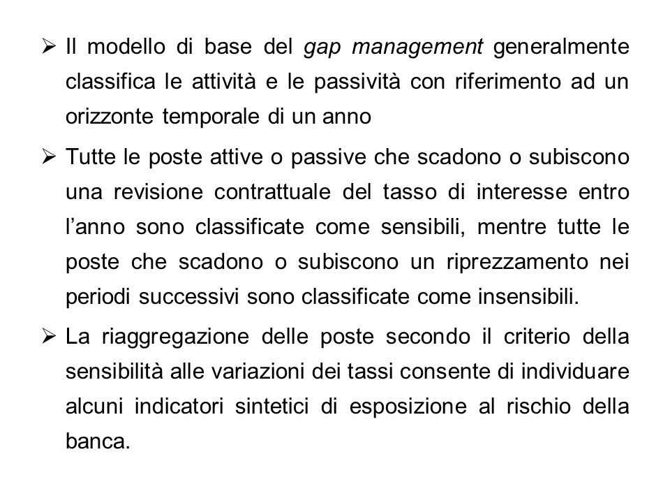 Il modello di base del gap management generalmente classifica le attività e le passività con riferimento ad un orizzonte temporale di un anno