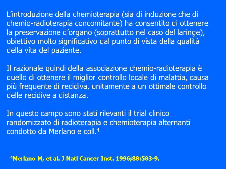 L'introduzione della chemioterapia (sia di induzione che di chemio-radioterapia concomitante) ha consentito di ottenere la preservazione d'organo (soprattutto nel caso del laringe), obiettivo molto significativo dal punto di vista della qualità della vita del paziente.