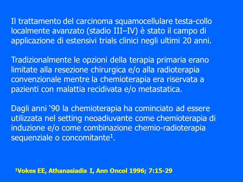Il trattamento del carcinoma squamocellulare testa-collo localmente avanzato (stadio III–IV) è stato il campo di applicazione di estensivi trials clinici negli ultimi 20 anni.