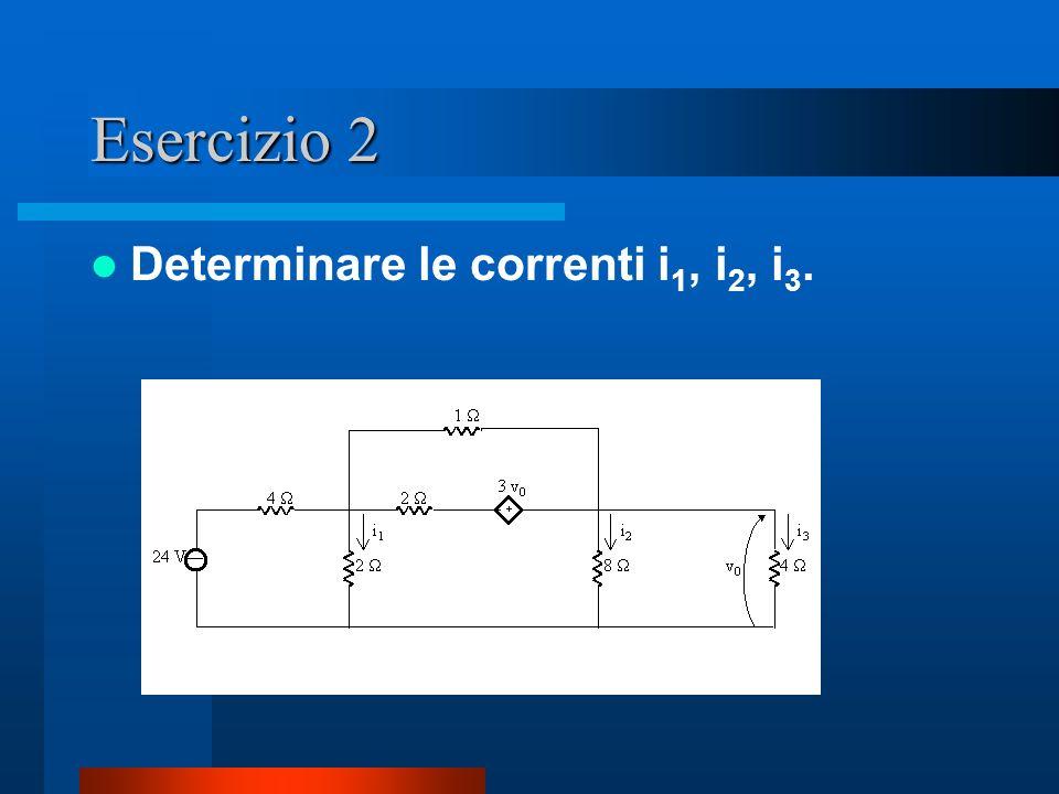 Esercizio 2 Determinare le correnti i1, i2, i3.