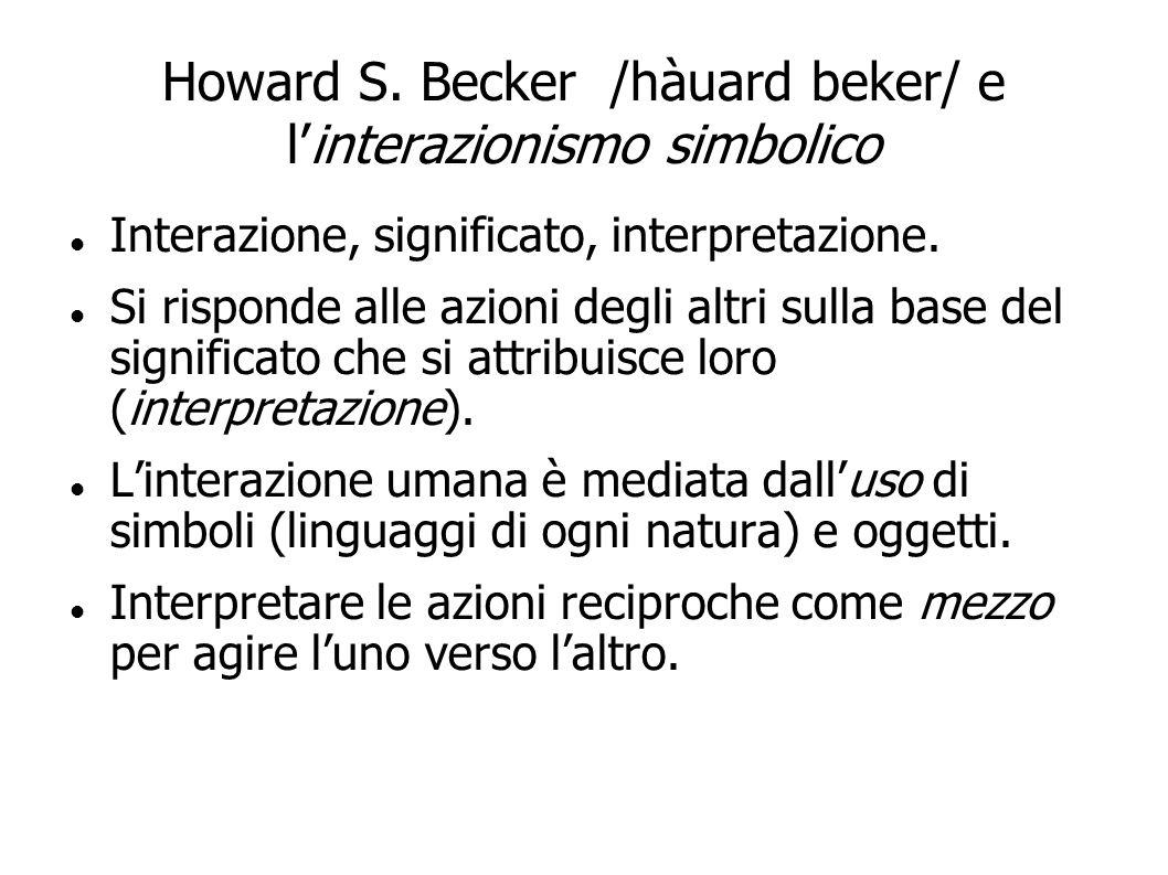 Howard S. Becker /hàuard beker/ e l'interazionismo simbolico