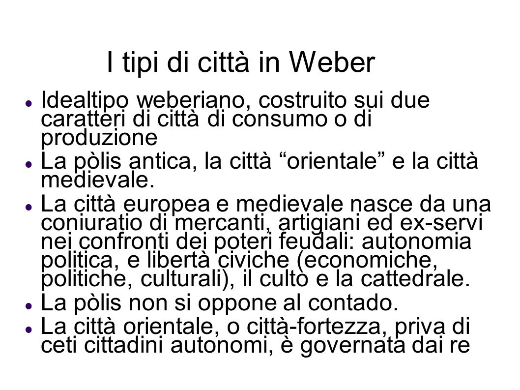 I tipi di città in WeberIdealtipo weberiano, costruito sui due caratteri di città di consumo o di produzione.