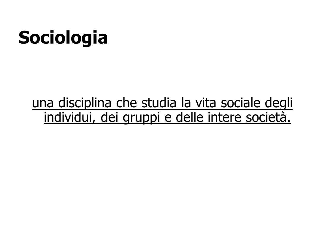 Sociologiauna disciplina che studia la vita sociale degli individui, dei gruppi e delle intere società.