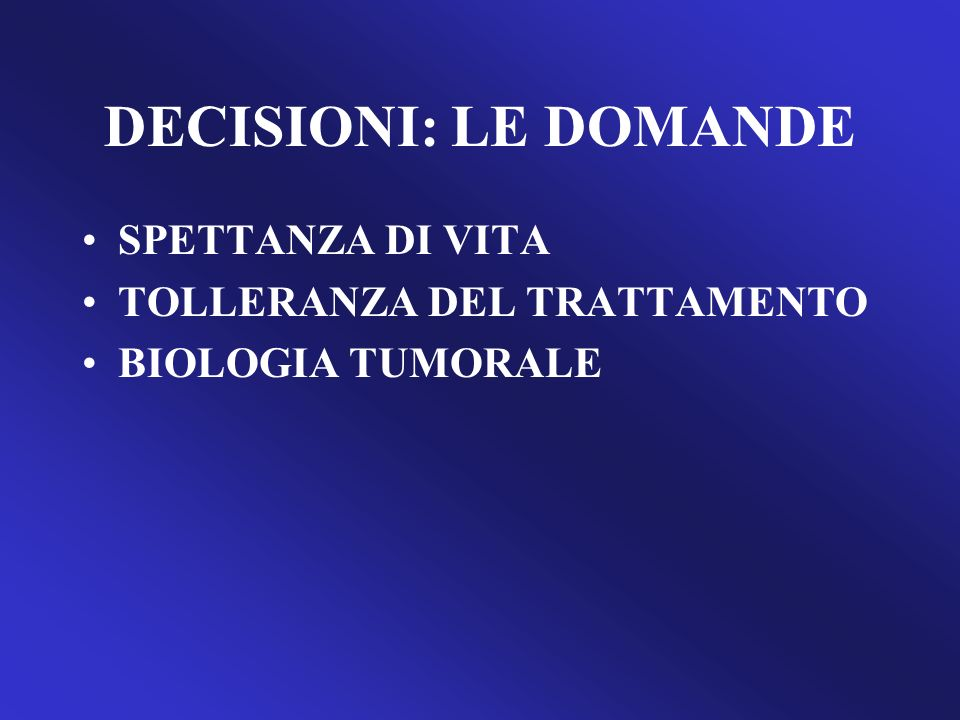 DECISIONI: LE DOMANDE SPETTANZA DI VITA TOLLERANZA DEL TRATTAMENTO