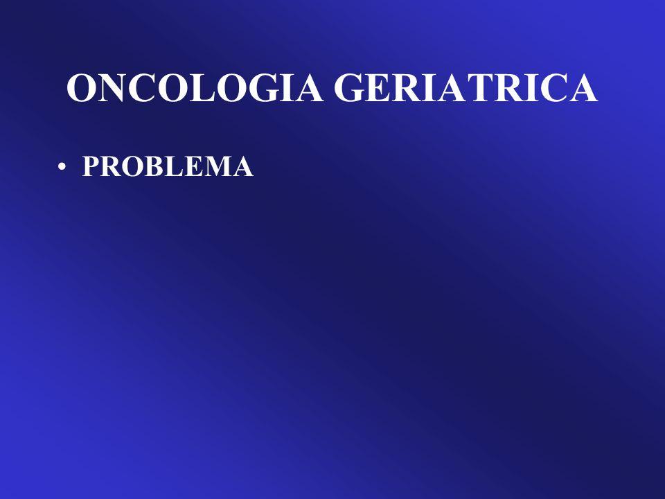 ONCOLOGIA GERIATRICA PROBLEMA