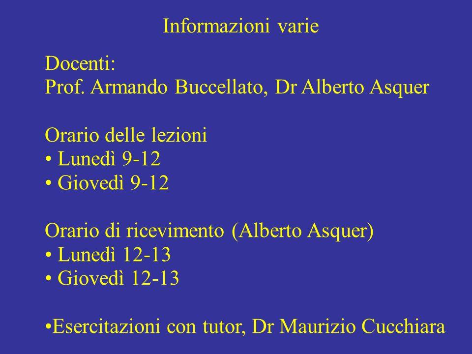Informazioni varie Docenti: Prof. Armando Buccellato, Dr Alberto Asquer. Orario delle lezioni. Lunedì 9-12.