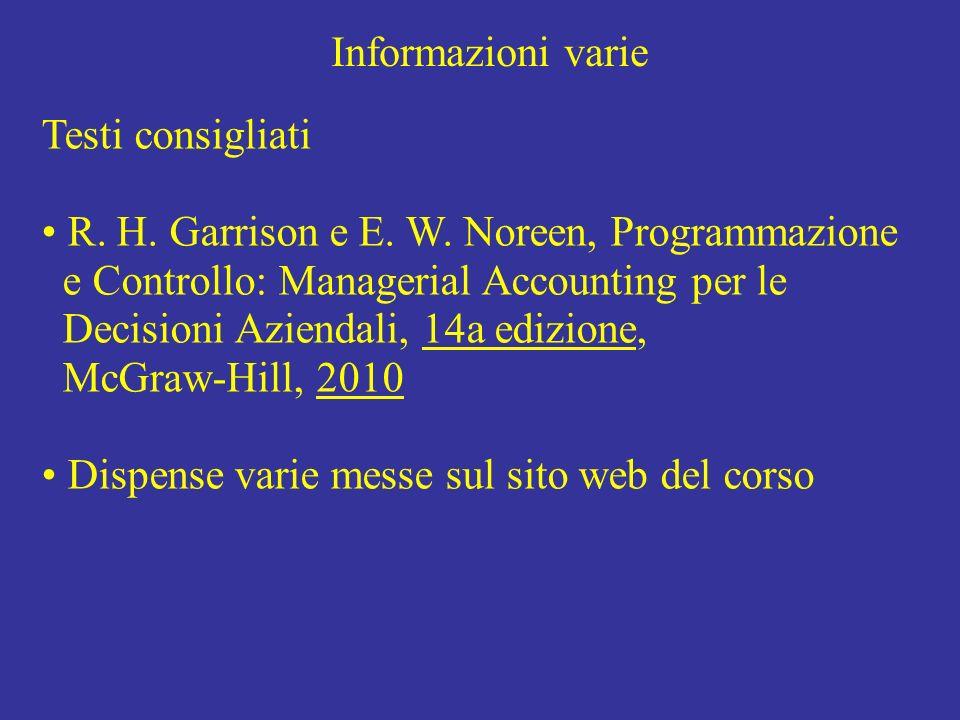 Informazioni varie Testi consigliati. R. H. Garrison e E. W. Noreen, Programmazione. e Controllo: Managerial Accounting per le.
