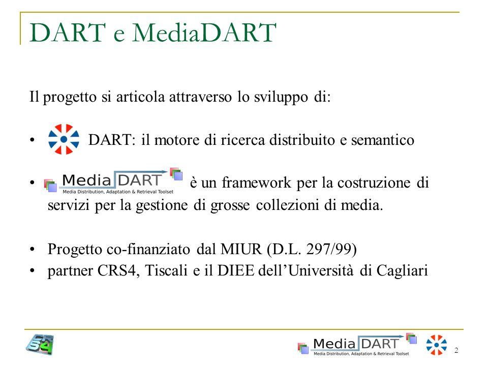 DART e MediaDART Il progetto si articola attraverso lo sviluppo di: