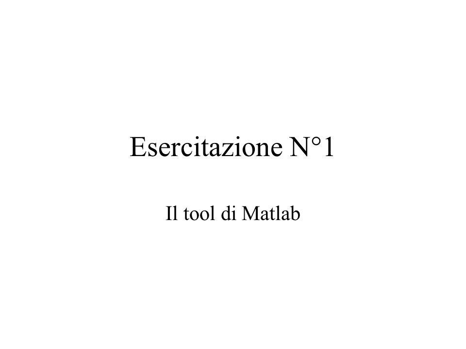 Esercitazione N°1 Il tool di Matlab