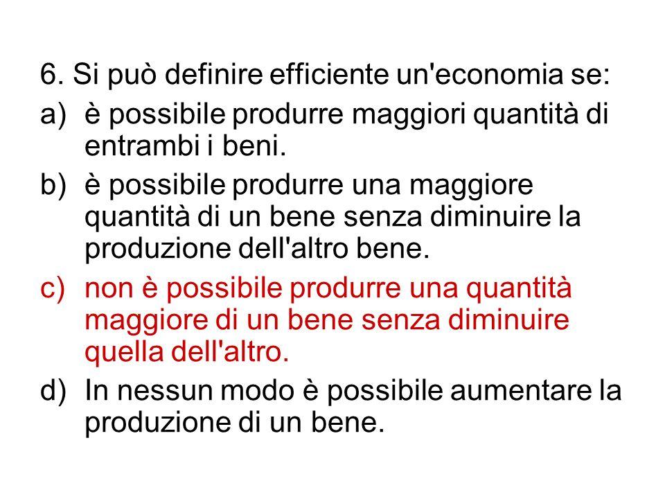 6. Si può definire efficiente un economia se: