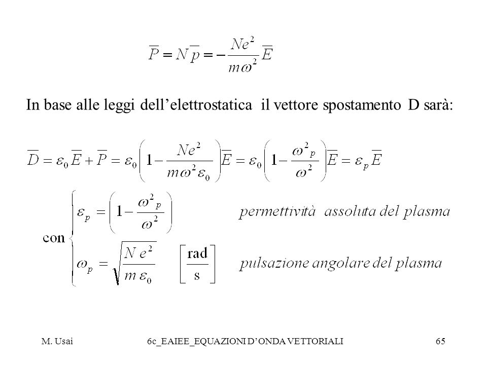 In base alle leggi dell'elettrostatica il vettore spostamento D sarà: