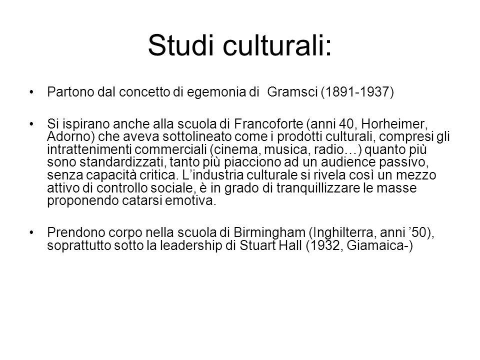 Studi culturali: Partono dal concetto di egemonia di Gramsci (1891-1937)