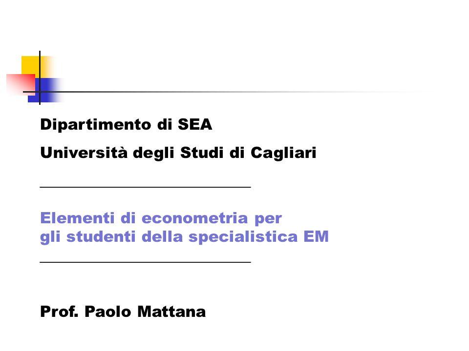 Dipartimento di SEA Università degli Studi di Cagliari. ___________________________. Elementi di econometria per.