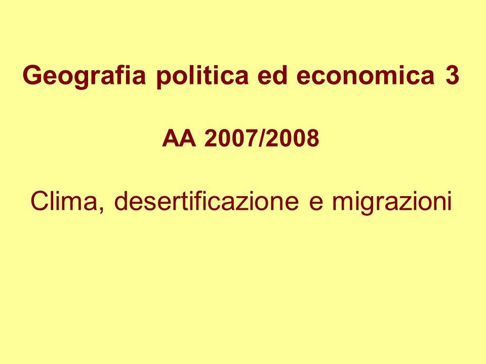 Geografia politica ed economica 3 AA 2007/2008 Clima, desertificazione e migrazioni