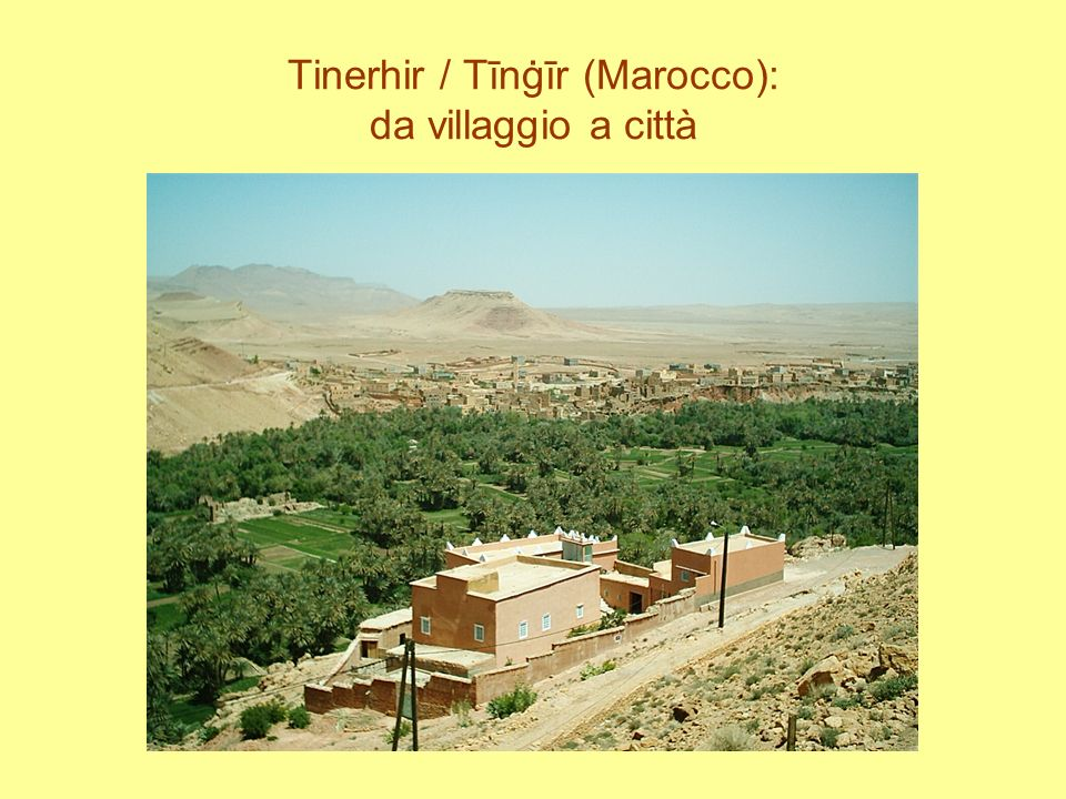 Tinerhir / Tīnġīr (Marocco): da villaggio a città