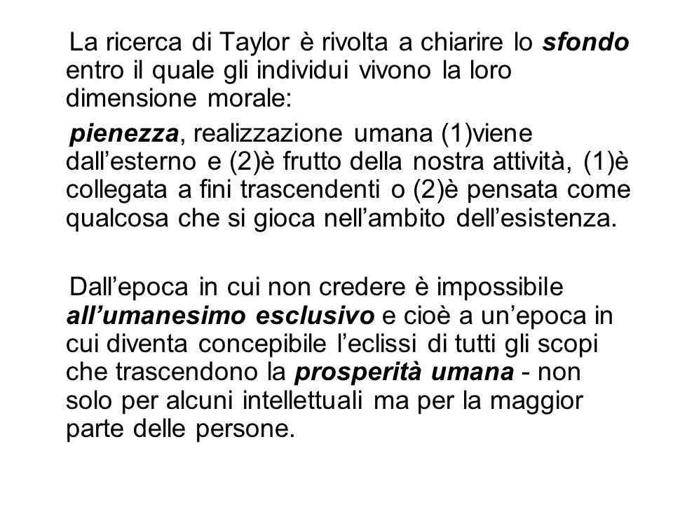 La ricerca di Taylor è rivolta a chiarire lo sfondo entro il quale gli individui vivono la loro dimensione morale:
