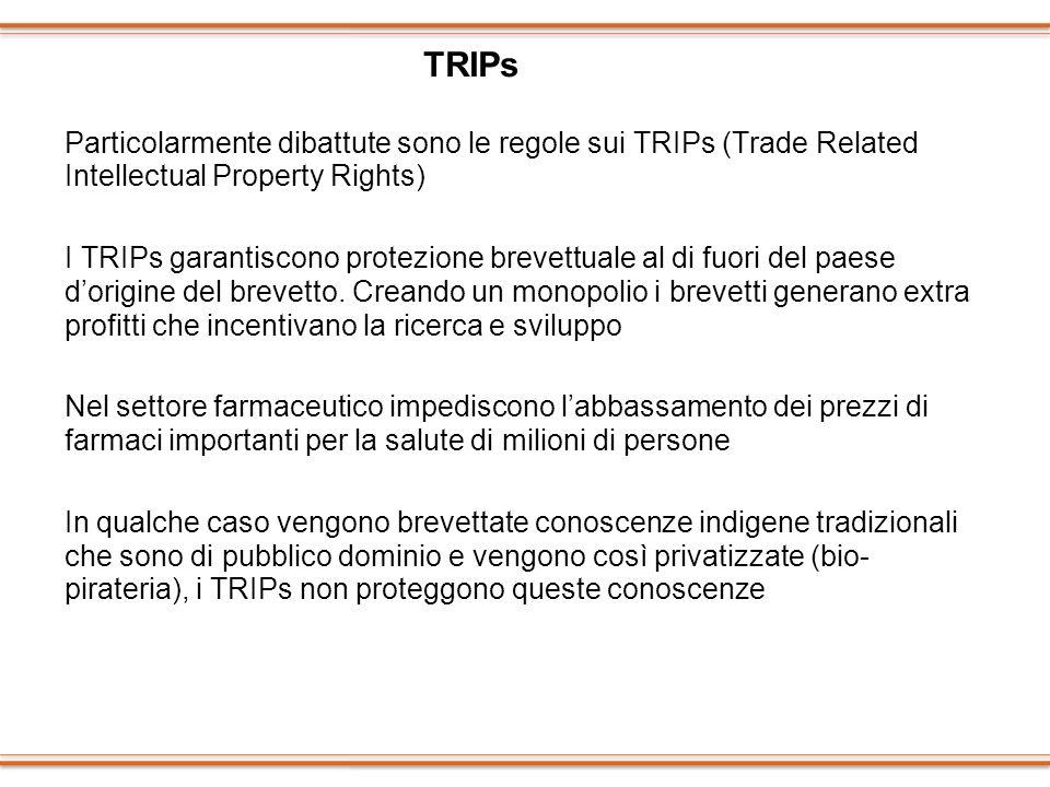 TRIPs Particolarmente dibattute sono le regole sui TRIPs (Trade Related Intellectual Property Rights)