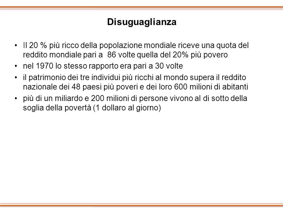 Disuguaglianza Il 20 % più ricco della popolazione mondiale riceve una quota del reddito mondiale pari a 86 volte quella del 20% più povero.