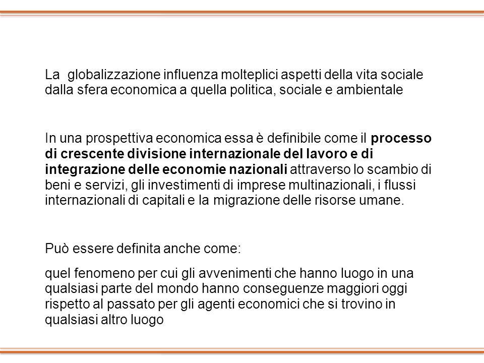 La globalizzazione influenza molteplici aspetti della vita sociale dalla sfera economica a quella politica, sociale e ambientale