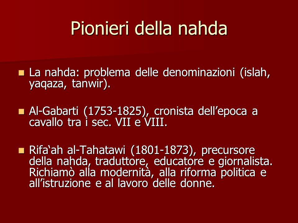 Pionieri della nahda La nahda: problema delle denominazioni (islah, yaqaza, tanwir).