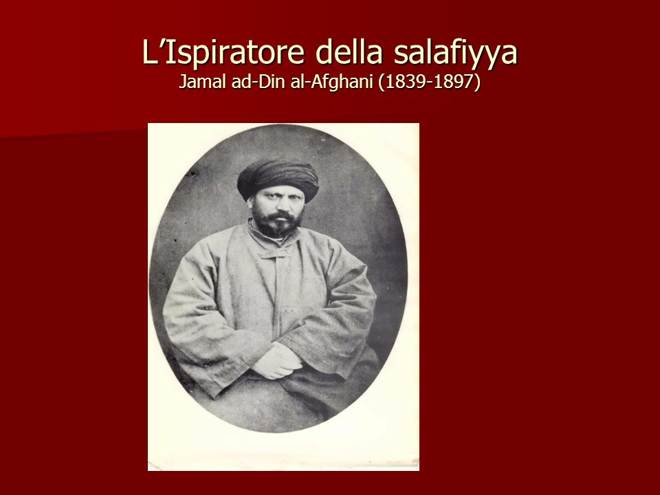 L'Ispiratore della salafiyya Jamal ad-Din al-Afghani (1839-1897)