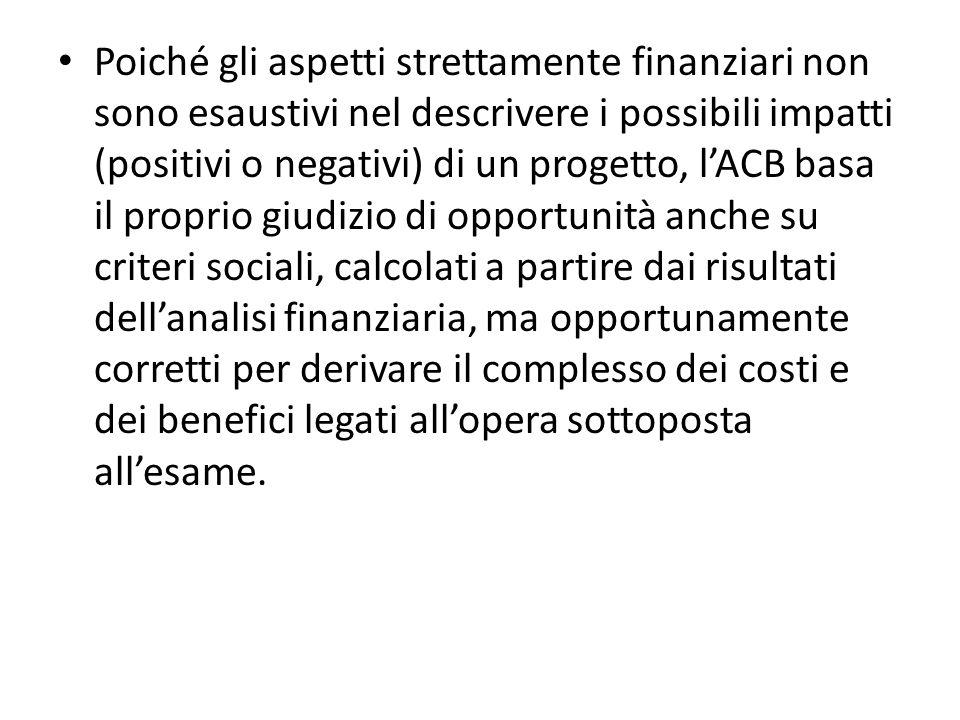 Poiché gli aspetti strettamente finanziari non sono esaustivi nel descrivere i possibili impatti (positivi o negativi) di un progetto, l'ACB basa il proprio giudizio di opportunità anche su criteri sociali, calcolati a partire dai risultati dell'analisi finanziaria, ma opportunamente corretti per derivare il complesso dei costi e dei benefici legati all'opera sottoposta all'esame.