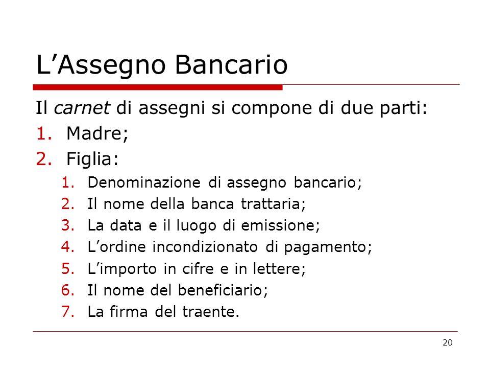 L'Assegno Bancario Il carnet di assegni si compone di due parti: