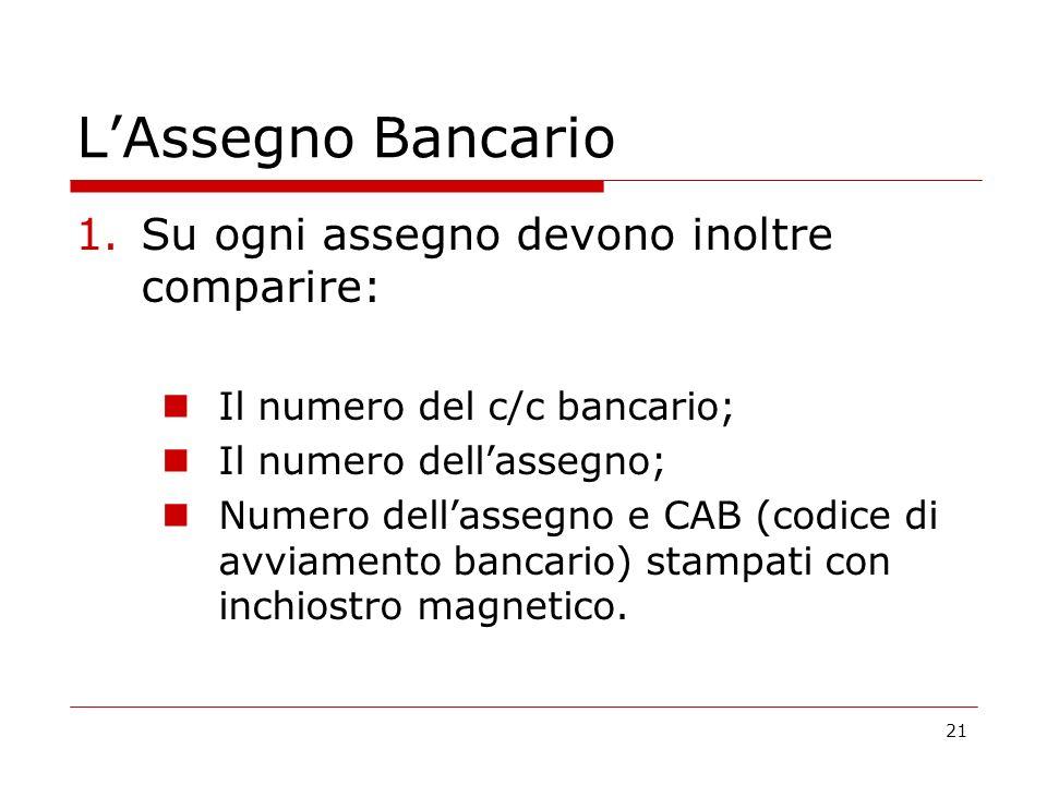 L'Assegno Bancario Su ogni assegno devono inoltre comparire: