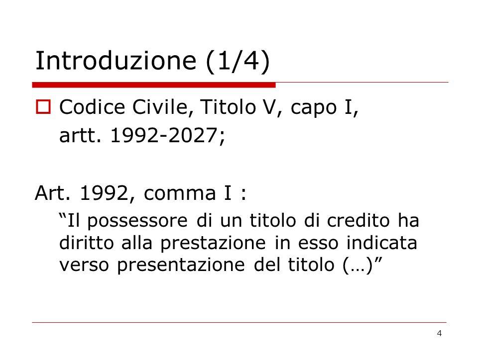 Introduzione (1/4) Codice Civile, Titolo V, capo I, artt. 1992-2027;