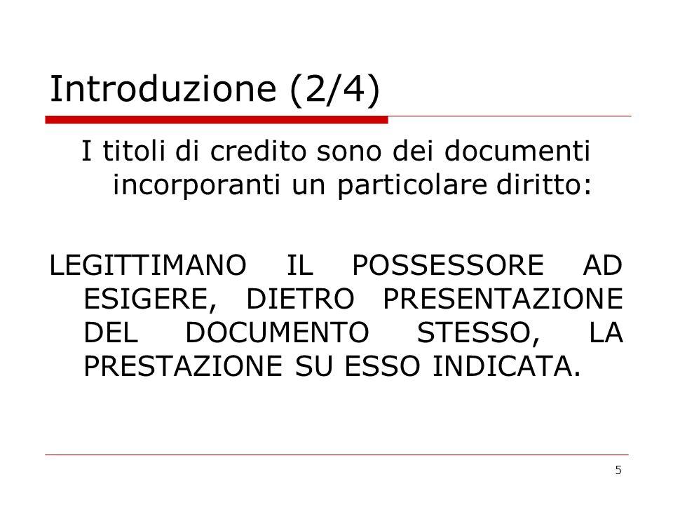 Introduzione (2/4) I titoli di credito sono dei documenti incorporanti un particolare diritto: