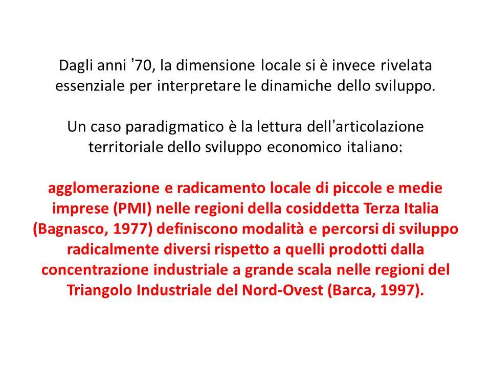 Dagli anni '70, la dimensione locale si è invece rivelata essenziale per interpretare le dinamiche dello sviluppo.
