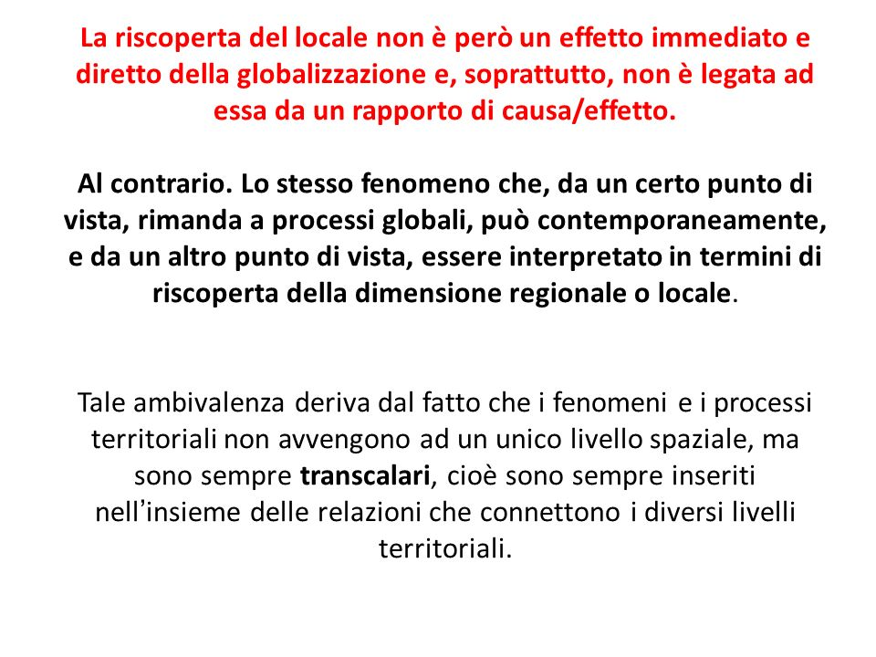 La riscoperta del locale non è però un effetto immediato e diretto della globalizzazione e, soprattutto, non è legata ad essa da un rapporto di causa/effetto.